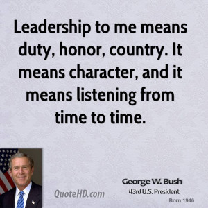 Leadership to me means duty, honor, country. It means character, and ...