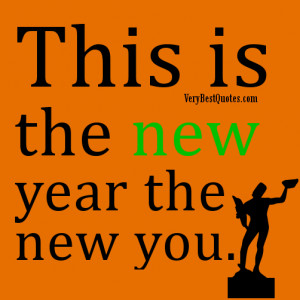 New Year Quotes - This is the new year the new you.