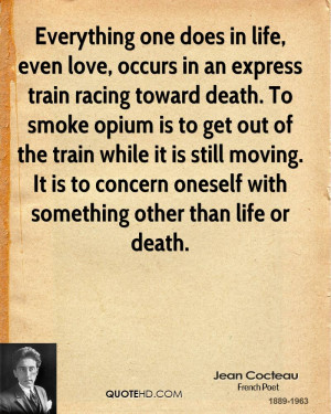 Everything one does in life, even love, occurs in an express train ...