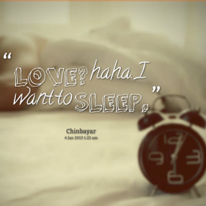 Quotes Picture: love? haha i want to sleep