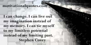 ... to my limitless potential instead of my limiting past. -Stephen Covey