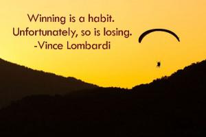 Winning is a habit. Unfortunately, so is losing.