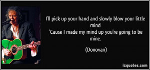 up your hand and slowly blow your little mind 'Cause I made my mind ...