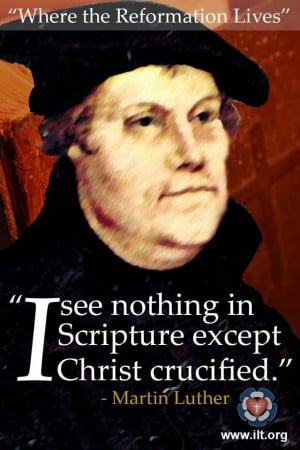 ... Christ crucified. -Martin Luther | The Reformation | Awakenings