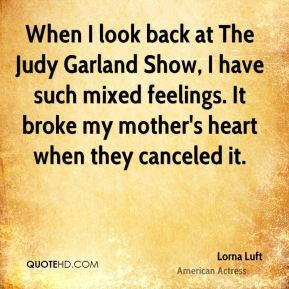 such mixed feelings It broke my mother 39 s heart when they canceled ...
