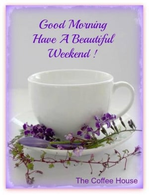 172953-Good-Morning-Have-A-Beautiful-Weekend.jpg