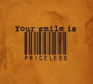 Your smile is priceless.