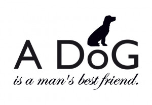 Wall Decal - A dog is a man`s best friend