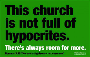 Message: There's room for more hypocrites in church.