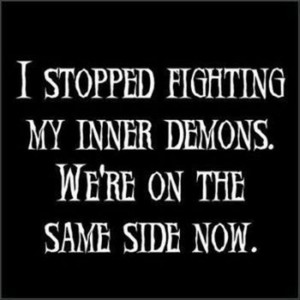 funny quotes, i stopped fighting my inner demons we are on the same ...