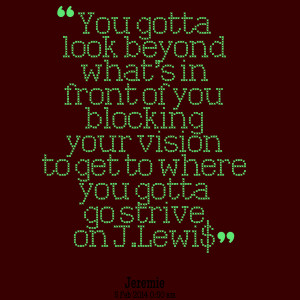 Quotes Picture: you gotta look beyond what's in front of you blocking ...
