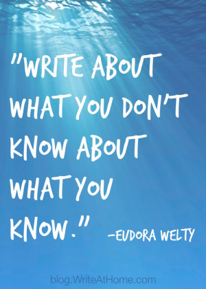 Write about what you don't know about what you know.