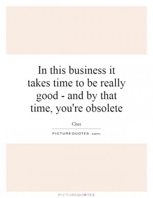 ... - And By That Time, You're Obsolete Quote | Picture Quotes & Sayings