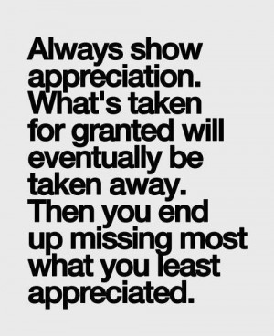 what you have until you lose it. So cherish the people and the moments ...