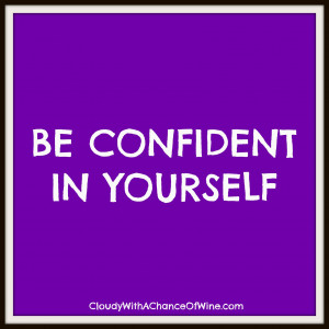 Quotes About Being Confident In Yourself Be confident in yourself