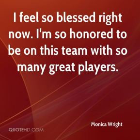 feel so blessed right now. I'm so honored to be on this team with so ...