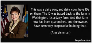 This was a dairy cow, and dairy cows have IDs on them. The ID was ...