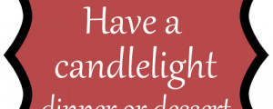 Surprise your spouse with a candlelight dinner! Spend the evening ...