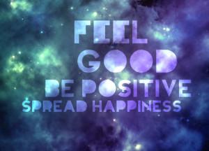 feel good be positive spread happiness.jpeg