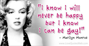 """... Will Never be Happy But I Know I Can be Gay!"""" ~ Happiness Quote"""