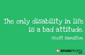 Motivational Quote - The only disability in life is a bad attitude.