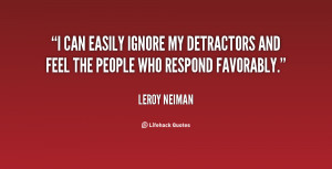 can easily ignore my detractors and feel the people who respond ...