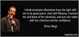 think musicians oftentimes have the right skill set to be good ...