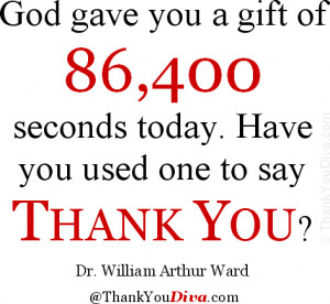 of 86,400 seconds today. Have you used one to say 'thank you'? Quote ...