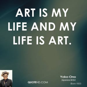 Art is my life and my life is art.