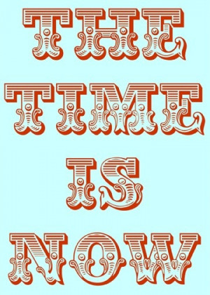 Wall Art Quote Print Motivational Sayings The Time Is Now SALE., via ...