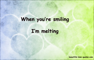 When you're smiling, I'm melting. ~ Unknown … [Continue reading]