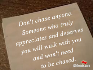 Home » Quotes » Don't Chase Anyone. Someone Who Truly Appreciates ...