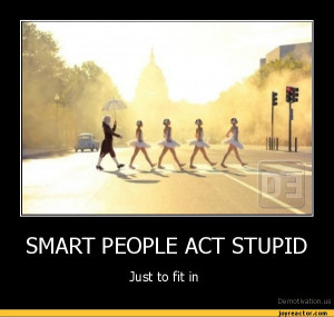 SMART PEOPLE ACT STUPIDJust to fit in,demotivation posters,auto