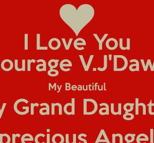 ... Courage V.J'Dawn My Beautiful My Grand Daughter My precious Angel