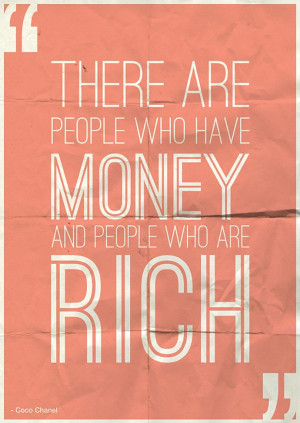 There Are People Who Have Money And People Who Are Rich. - Money Quote