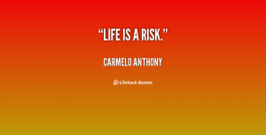 quote-Carmelo-Anthony-life-is-a-risk-60719.png