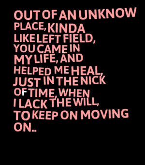 Quotes Picture: out of an unknow place, kinda like left field, you ...