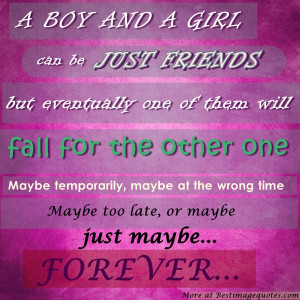 ... friends , but eventually one will fall in love . Maybe temporary, or