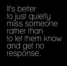 would rather ignore you, then reach out to you & be let down More