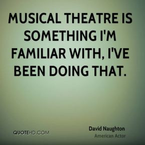 Musical theatre is something I 39 m familiar with I 39 ve been doing ...