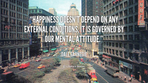 quote-Dale-Carnegie-happiness-doesnt-depend-on-any-external-conditions ...