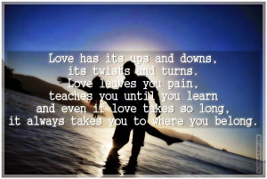 Love Has Its Ups And Down, Its Twists And Turns, Picture Quotes, Love ...