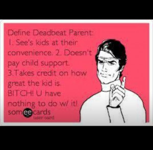 Deadbeat parent!