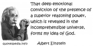 ... is revealed in the incomprehensible universe, forms my idea of God