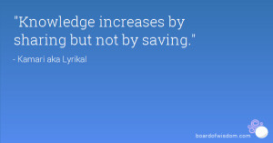 Knowledge increases by sharing but not by saving.
