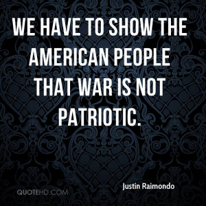 We have to show the American People that war is not patriotic.