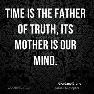 giordano-bruno-time-quotes-time-is-the-father-of-truth-its-mother-is ...