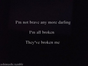 ... broken im broken quotes tumblr im broken quotes tumblr im broken