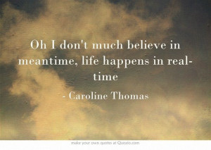 ... life happens in real-time. Caroline Thomas. #The Lost Valentine Quotes