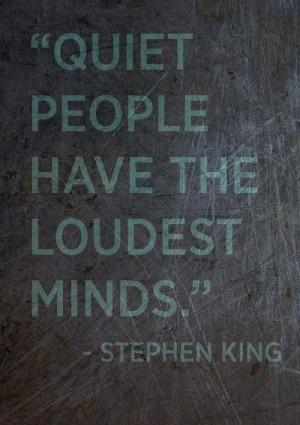 Quiet people have the loudest minds Stephen King in people